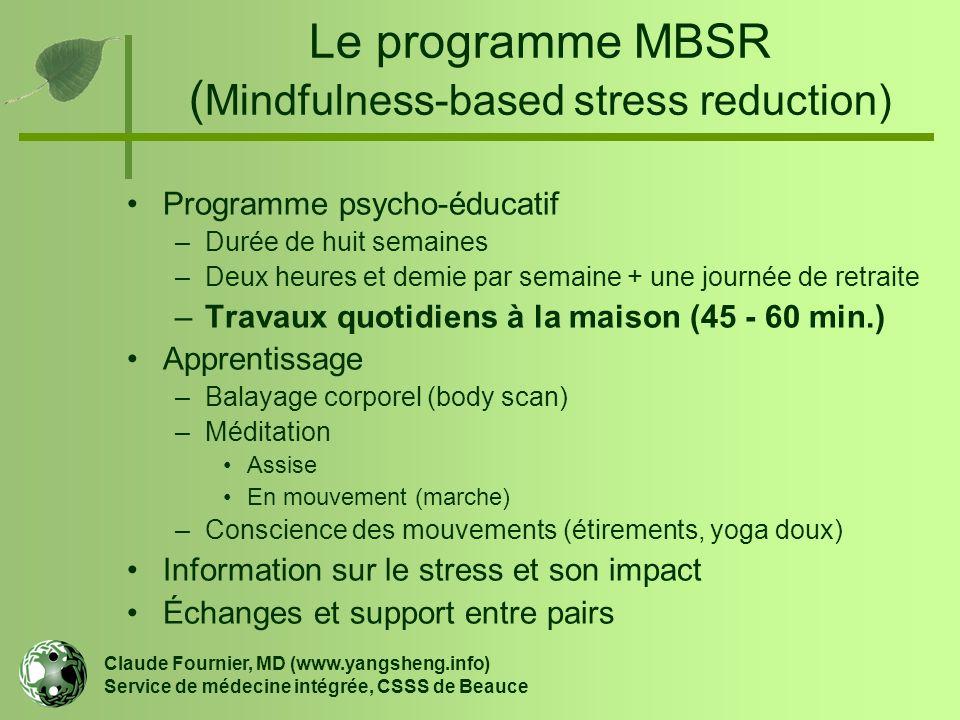 Le programme MBSR ( Mindfulness-based stress reduction) Programme psycho-éducatif –Durée de huit semaines –Deux heures et demie par semaine + une jour