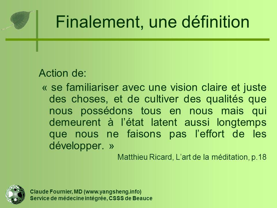 Finalement, une définition Claude Fournier, MD (www.yangsheng.info) Service de médecine intégrée, CSSS de Beauce Action de: « se familiariser avec une