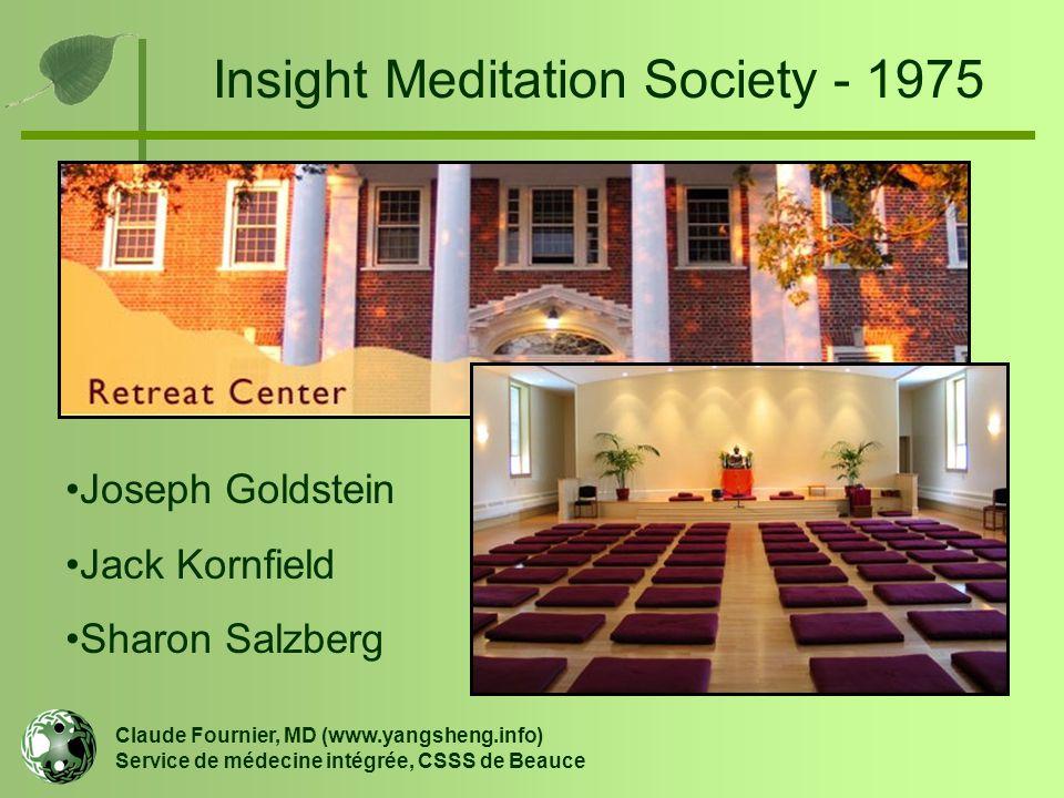 Insight Meditation Society - 1975 Claude Fournier, MD (www.yangsheng.info) Service de médecine intégrée, CSSS de Beauce Joseph Goldstein Jack Kornfiel