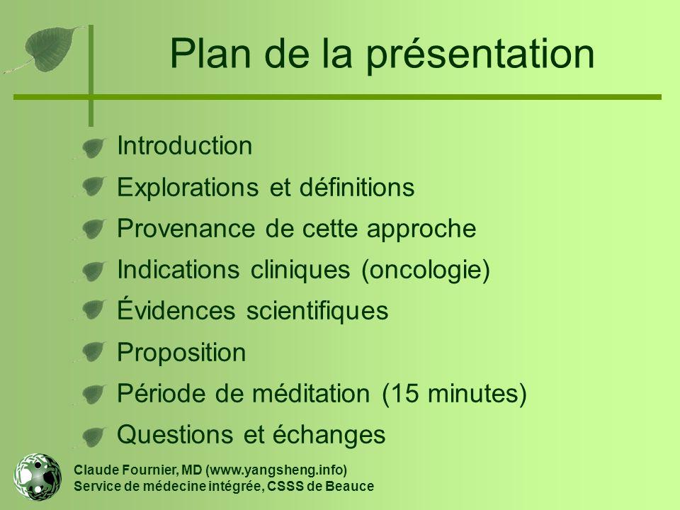 Plan de la présentation Claude Fournier, MD (www.yangsheng.info) Service de médecine intégrée, CSSS de Beauce Introduction Explorations et définitions