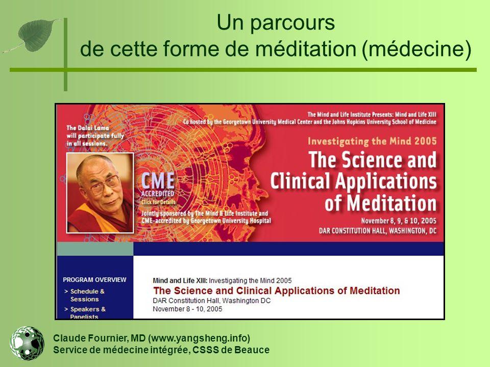 Un parcours de cette forme de méditation (médecine) Claude Fournier, MD (www.yangsheng.info) Service de médecine intégrée, CSSS de Beauce