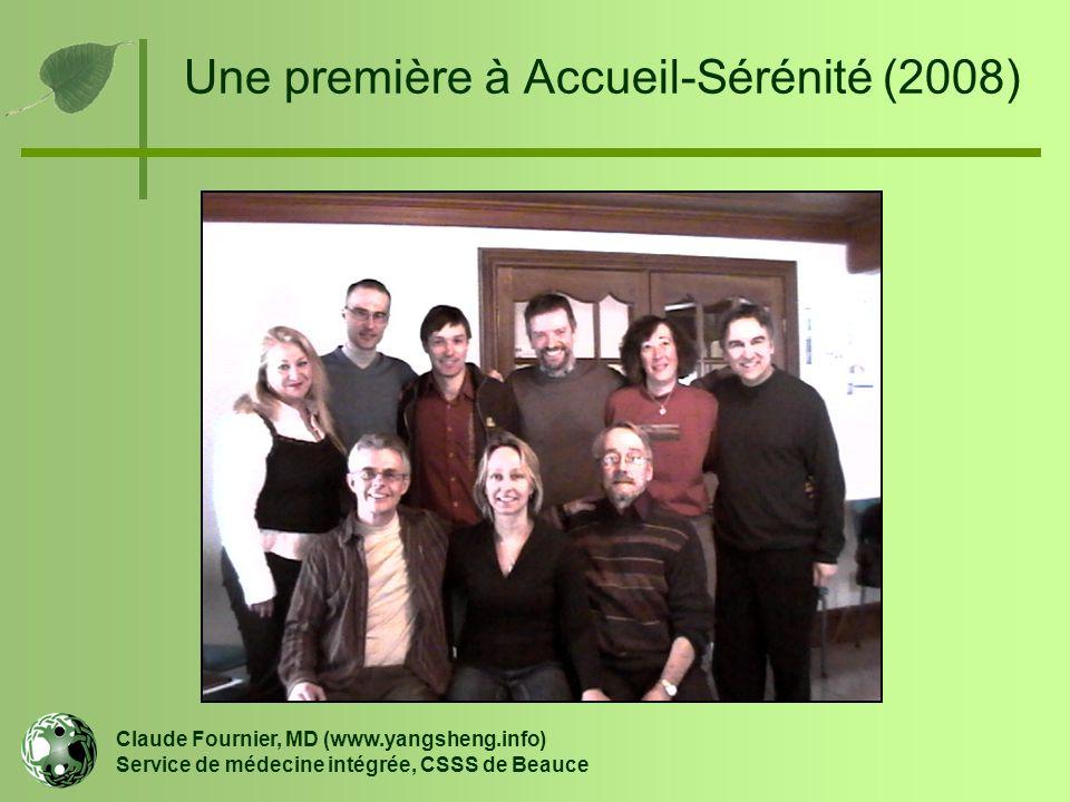 Une première à Accueil-Sérénité (2008) Claude Fournier, MD (www.yangsheng.info) Service de médecine intégrée, CSSS de Beauce