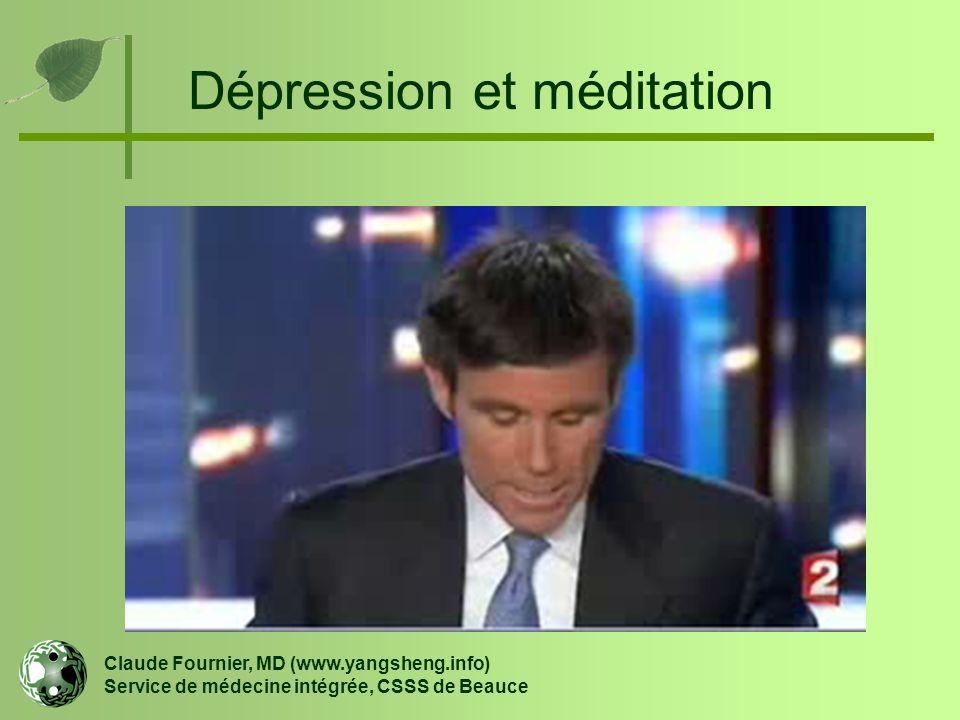 Dépression et méditation Claude Fournier, MD (www.yangsheng.info) Service de médecine intégrée, CSSS de Beauce