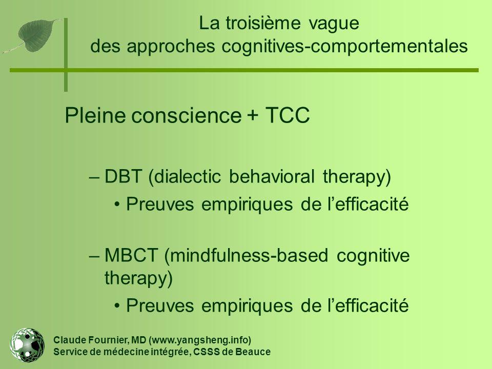La troisième vague des approches cognitives-comportementales Pleine conscience + TCC –DBT (dialectic behavioral therapy) Preuves empiriques de l'effic