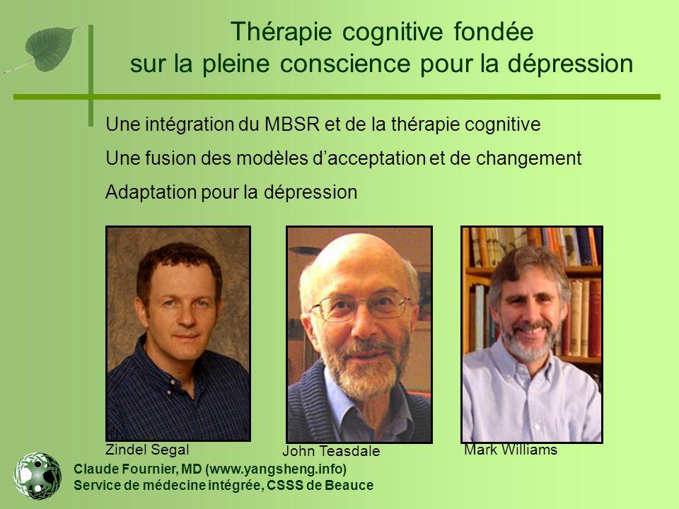 Thérapie cognitive fondée sur la pleine conscience pour la dépression Claude Fournier, MD (www.yangsheng.info) Service de médecine intégrée, CSSS de B