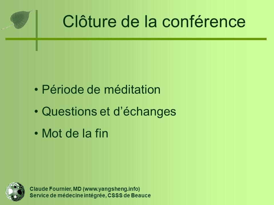 Clôture de la conférence Claude Fournier, MD (www.yangsheng.info) Service de médecine intégrée, CSSS de Beauce Période de méditation Questions et d'éc