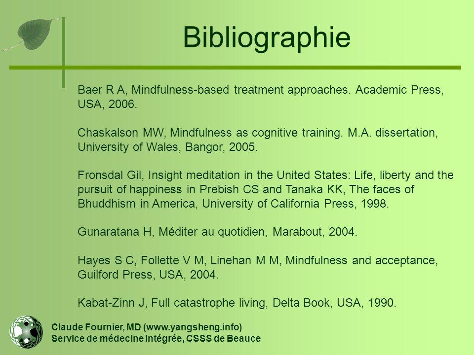 Bibliographie Claude Fournier, MD (www.yangsheng.info) Service de médecine intégrée, CSSS de Beauce Baer R A, Mindfulness-based treatment approaches.