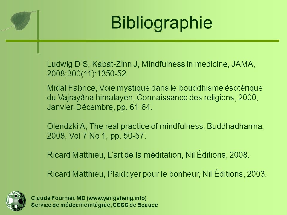Bibliographie Claude Fournier, MD (www.yangsheng.info) Service de médecine intégrée, CSSS de Beauce Ludwig D S, Kabat-Zinn J, Mindfulness in medicine,