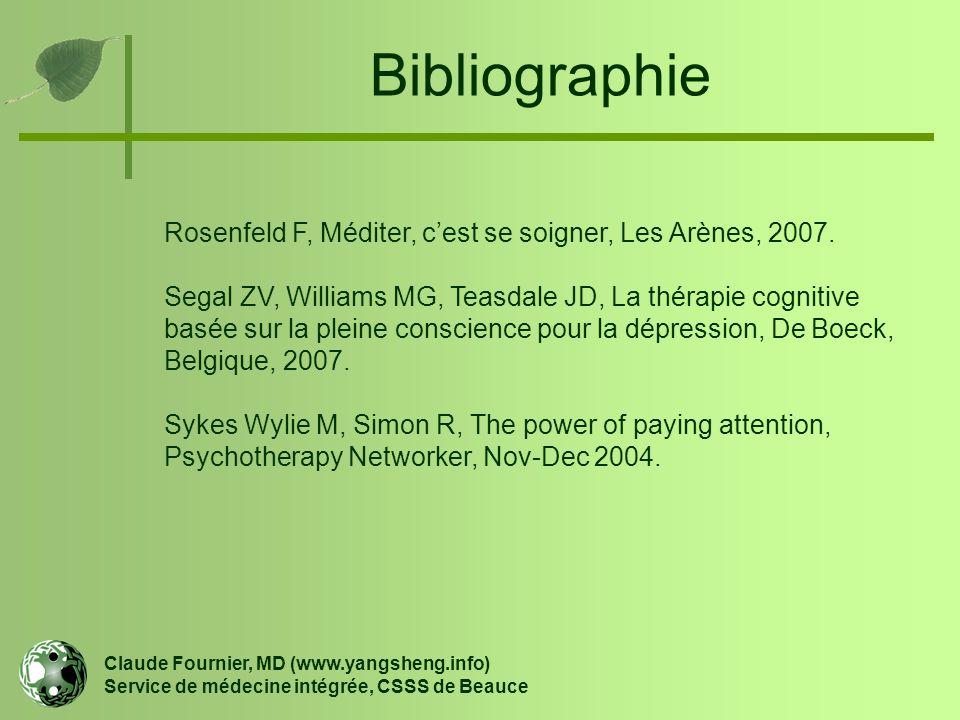 Bibliographie Claude Fournier, MD (www.yangsheng.info) Service de médecine intégrée, CSSS de Beauce Rosenfeld F, Méditer, c'est se soigner, Les Arènes