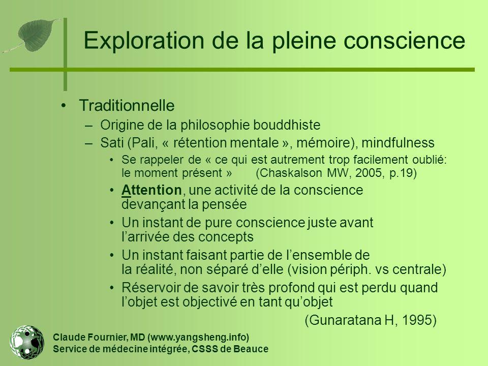 Exploration de la pleine conscience Traditionnelle –Origine de la philosophie bouddhiste –Sati (Pali, « rétention mentale », mémoire), mindfulness Se