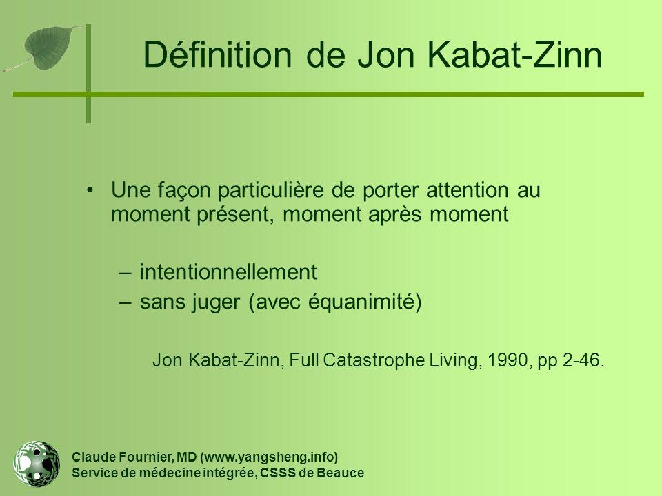 Définition de Jon Kabat-Zinn Une façon particulière de porter attention au moment présent, moment après moment –intentionnellement –sans juger (avec é
