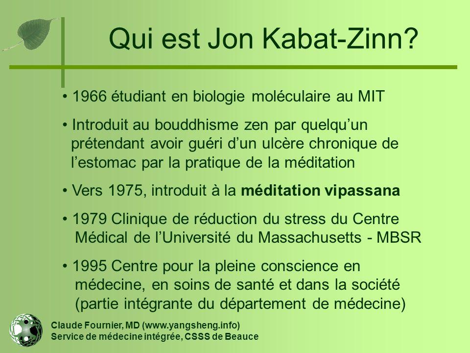 Qui est Jon Kabat-Zinn? Claude Fournier, MD (www.yangsheng.info) Service de médecine intégrée, CSSS de Beauce 1966 étudiant en biologie moléculaire au