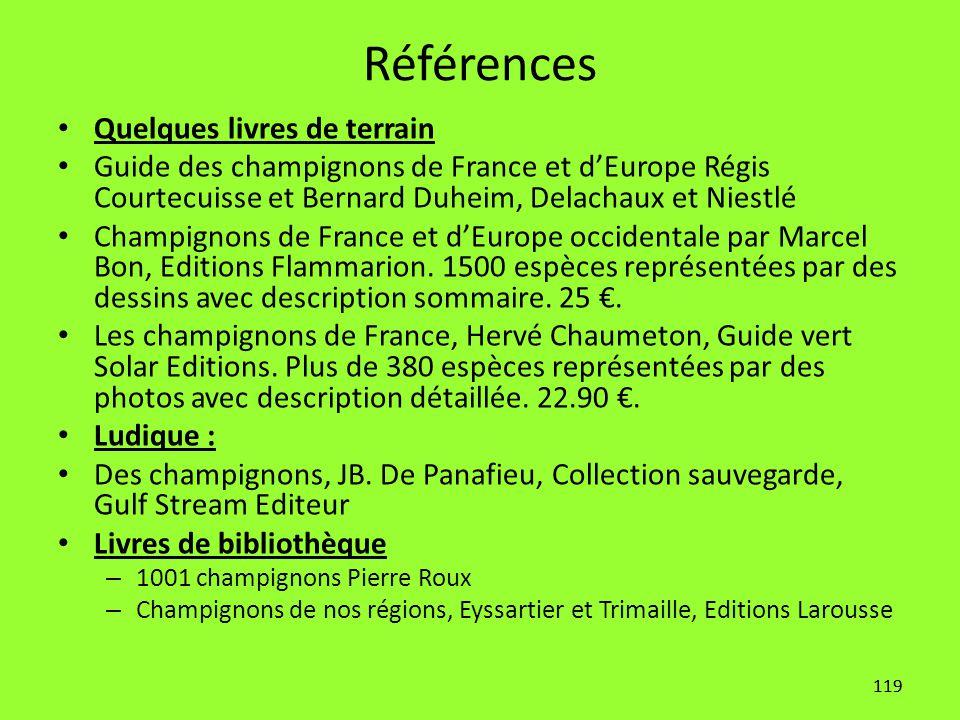 119 Références Quelques livres de terrain Guide des champignons de France et d'Europe Régis Courtecuisse et Bernard Duheim, Delachaux et Niestlé Champ