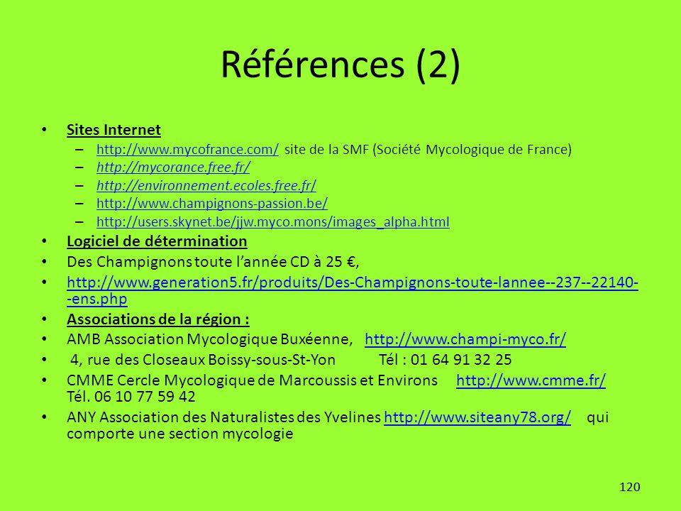 120 Références (2) Sites Internet – http://www.mycofrance.com/ site de la SMF (Société Mycologique de France) http://www.mycofrance.com/ – http://myco