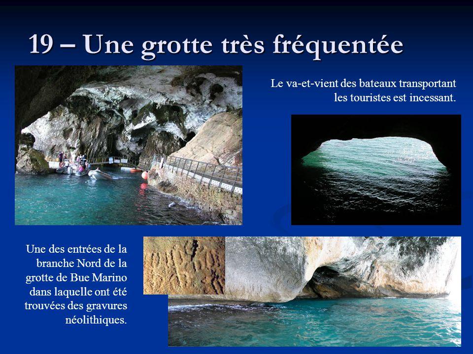 19 – Une grotte très fréquentée Une des entrées de la branche Nord de la grotte de Bue Marino dans laquelle ont été trouvées des gravures néolithiques