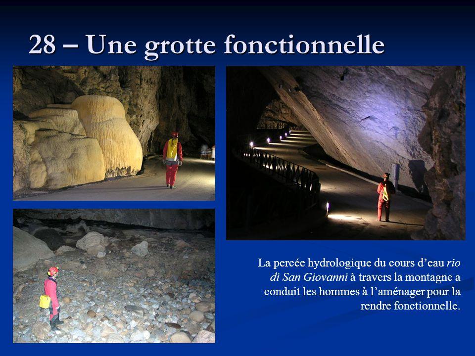 28 – Une grotte fonctionnelle La percée hydrologique du cours d'eau rio di San Giovanni à travers la montagne a conduit les hommes à l'aménager pour l