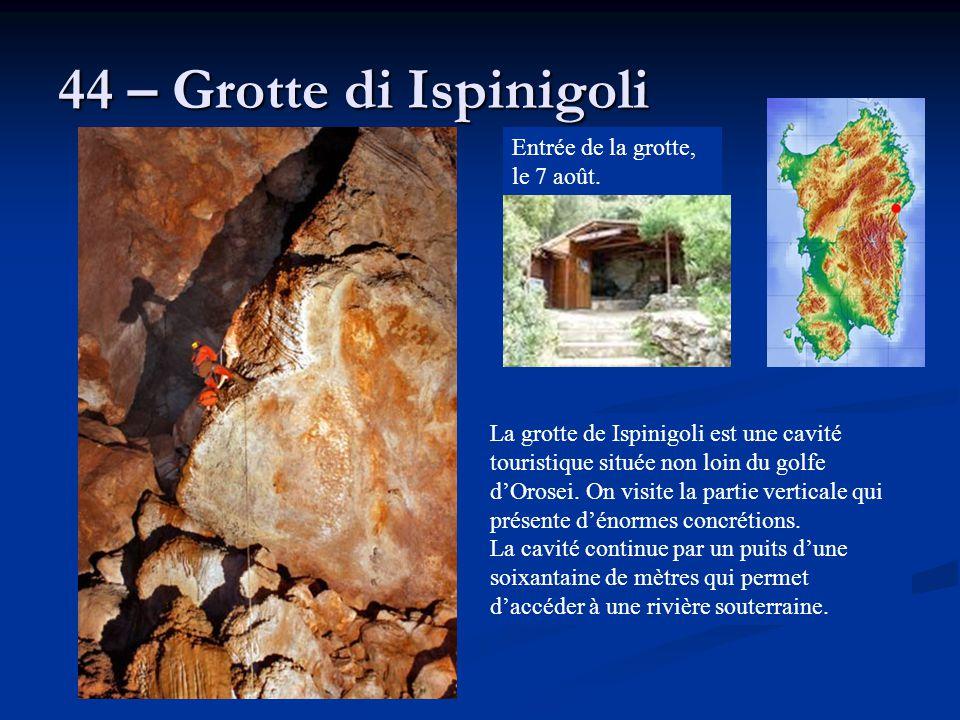 44 – Grotte di Ispinigoli La grotte de Ispinigoli est une cavité touristique située non loin du golfe d'Orosei. On visite la partie verticale qui prés