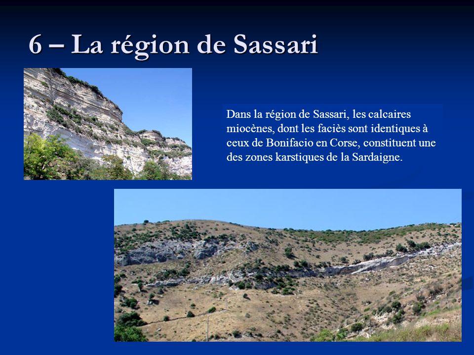 6 – La région de Sassari Dans la région de Sassari, les calcaires miocènes, dont les faciès sont identiques à ceux de Bonifacio en Corse, constituent