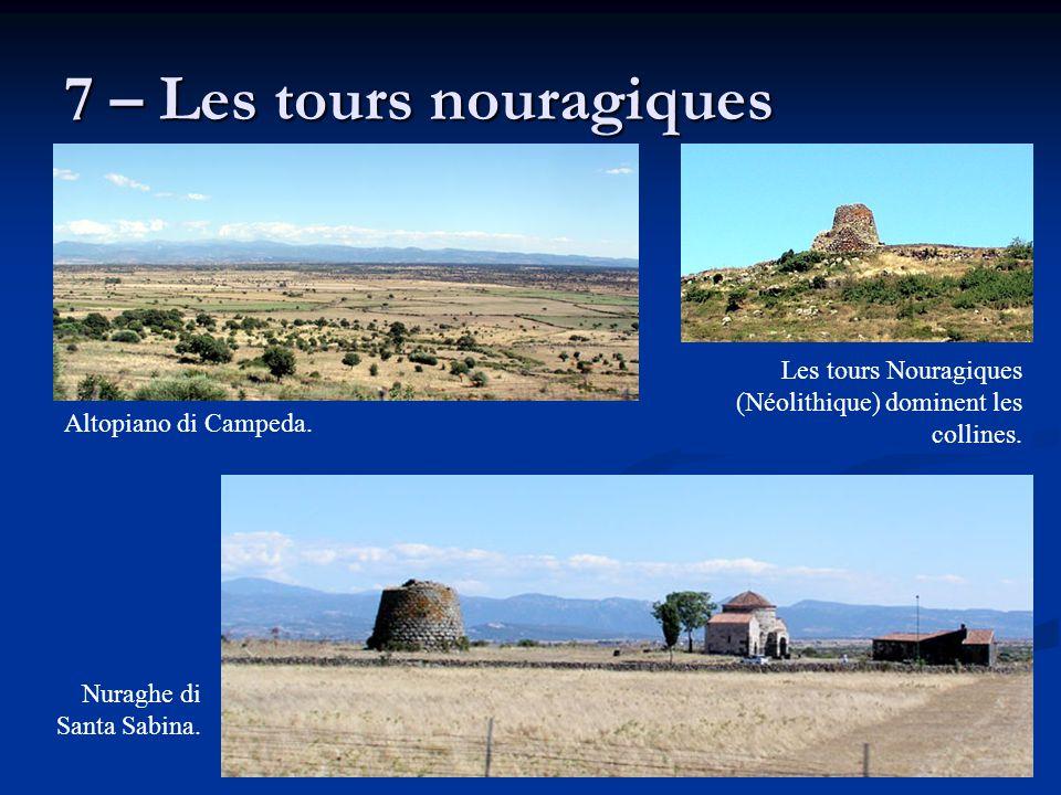 7 – Les tours nouragiques Les tours Nouragiques (Néolithique) dominent les collines. Altopiano di Campeda. Nuraghe di Santa Sabina.
