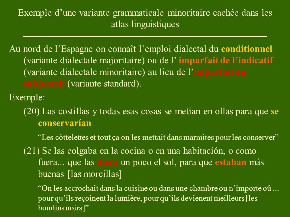Au nord de l'Espagne on connaît l'emploi dialectal du conditionnel (variante dialectale majoritaire) ou de l' imparfait de l'indicatif (variante dialectale minoritaire) au lieu de l'imparfait du subjonctif (variante standard).