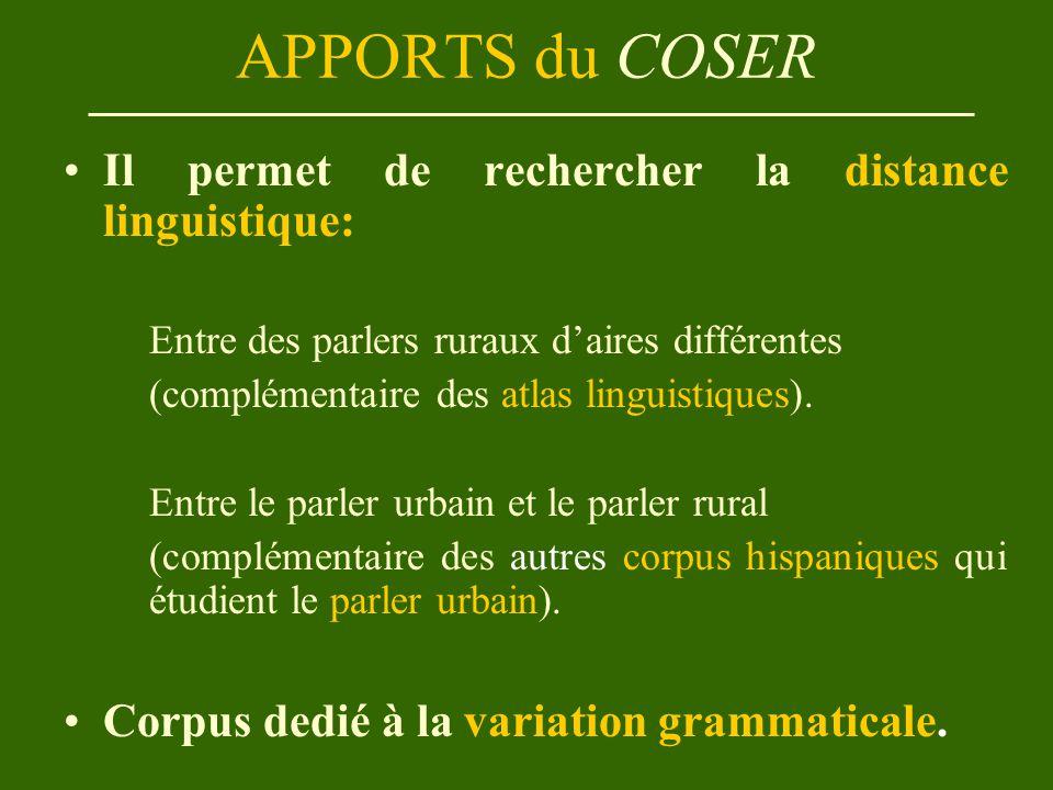 APPORTS du COSER Il permet de rechercher la distance linguistique: Entre des parlers ruraux d'aires différentes (complémentaire des atlas linguistiques).