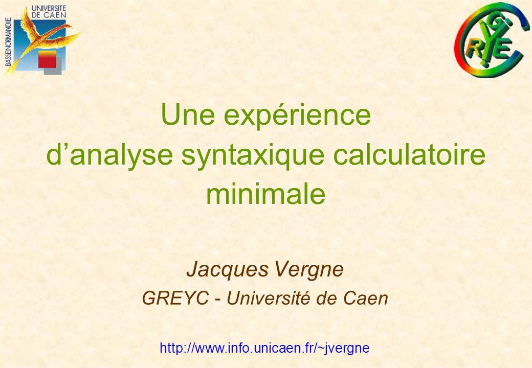 9/10/2001 © Jacques Vergne Séminaire I3 du GREYC-32- - Relier A - B : les différentes piles chaque pile permet de traiter un type d attente et de relation : S->V Sujet -> Verbe V->O Verbe -> Objet Vadj->V Verbe-adjectif -> Verbe V->cV Verbe -> Verbe coordonné SV->cSV Sujet-Verbe -> Sujet-Verbe coordonné