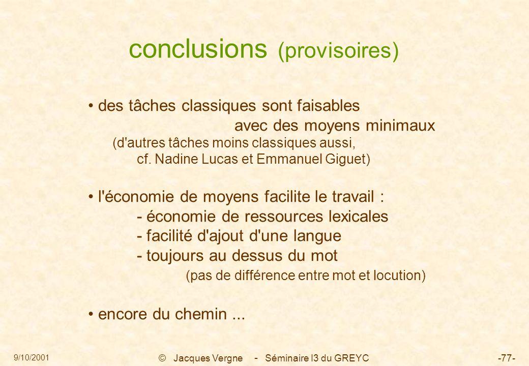 9/10/2001 © Jacques Vergne Séminaire I3 du GREYC-77- conclusions (provisoires) des tâches classiques sont faisables avec des moyens minimaux (d'autres