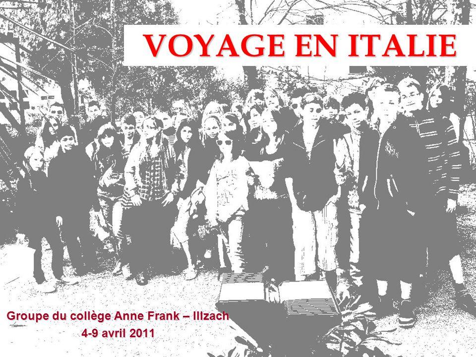VOYAGE EN ITALIE Groupe du collège Anne Frank – Illzach 4-9 avril 2011
