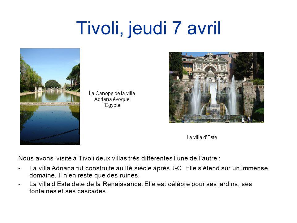 Tivoli, jeudi 7 avril Nous avons visité à Tivoli deux villas très différentes l'une de l'autre : -La villa Adriana fut construite au IIè siècle après
