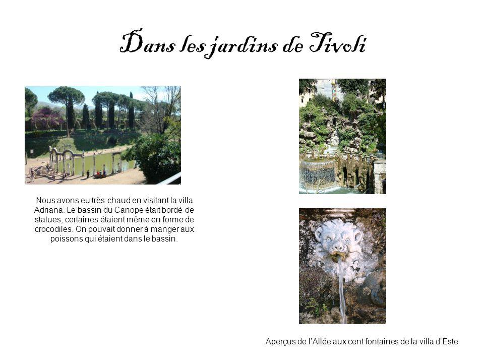 Dans les jardins de Tivoli Nous avons eu très chaud en visitant la villa Adriana. Le bassin du Canope était bordé de statues, certaines étaient même e