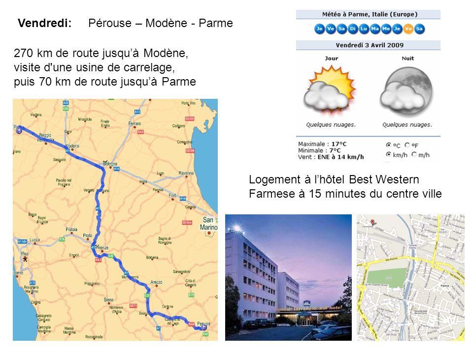 Vendredi: Pérouse – Modène - Parme Logement à l'hôtel Best Western Farmese à 15 minutes du centre ville 270 km de route jusqu'à Modène, visite d une usine de carrelage, puis 70 km de route jusqu'à Parme