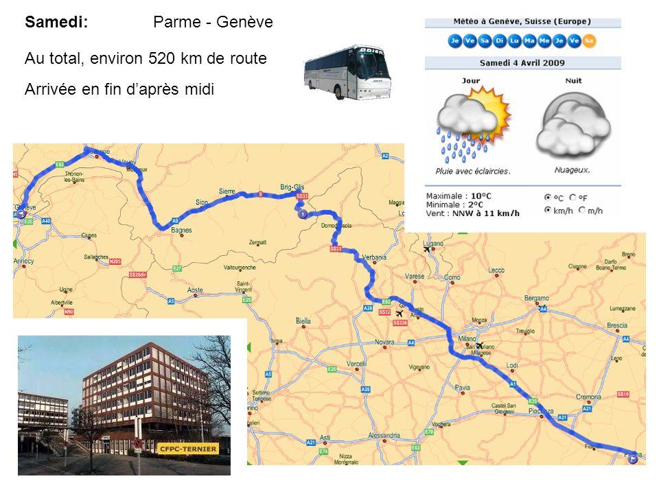 Samedi: Parme - Genève Au total, environ 520 km de route Arrivée en fin d'après midi