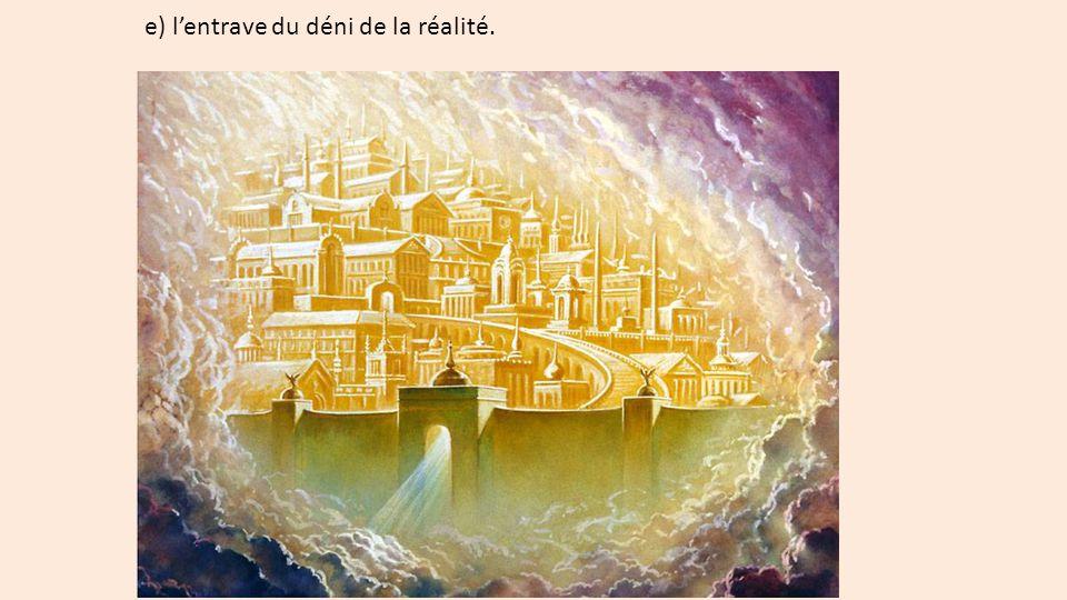 e) l'entrave du déni de la réalité.
