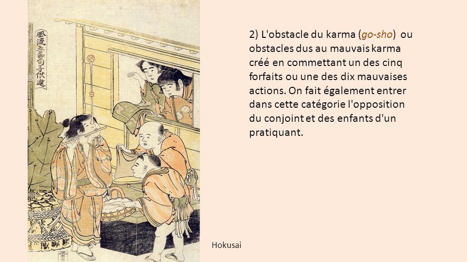 2) L'obstacle du karma (go-sho) ou obstacles dus au mauvais karma créé en commettant un des cinq forfaits ou une des dix mauvaises actions. On fait ég