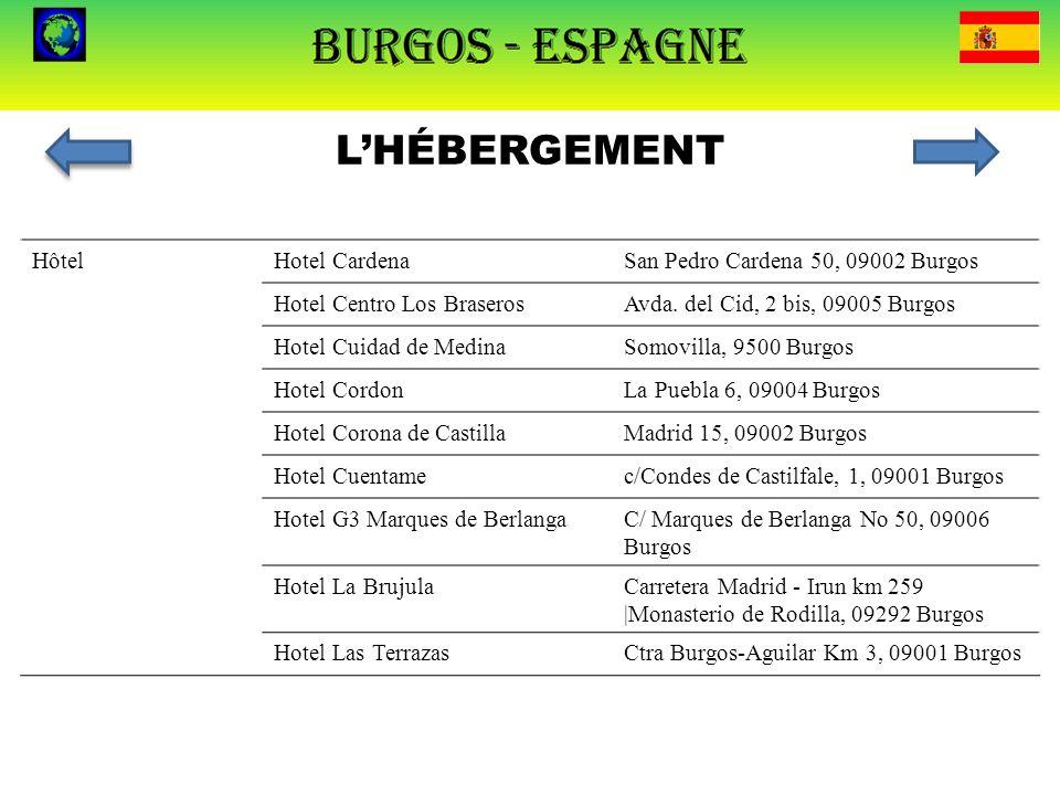 L'HÉBERGEMENT HôtelHotel CardenaSan Pedro Cardena 50, 09002 Burgos Hotel Centro Los BraserosAvda. del Cid, 2 bis, 09005 Burgos Hotel Cuidad de MedinaS