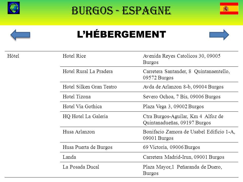 L'HÉBERGEMENT HôtelHotel RiceAvenida Reyes Catolicos 30, 09005 Burgos Hotel Rural La PraderaCarretera Santander, 8 Quintanaentello, 09572 Burgos Hotel