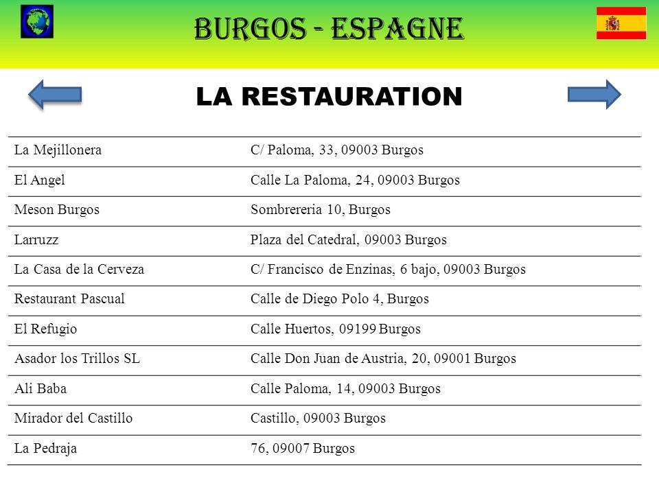 LA RESTAURATION La MejilloneraC/ Paloma, 33, 09003 Burgos El AngelCalle La Paloma, 24, 09003 Burgos Meson BurgosSombrereria 10, Burgos LarruzzPlaza de