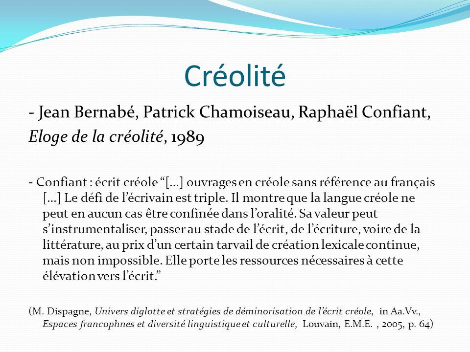 """Créolité - Jean Bernabé, Patrick Chamoiseau, Raphaël Confiant, Eloge de la créolité, 1989 - Confiant : écrit créole """"[…] ouvrages en créole sans référ"""
