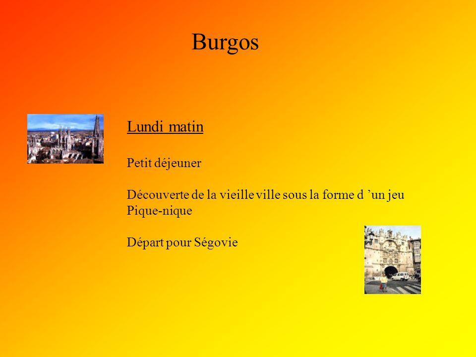 Burgos Lundi matin Petit déjeuner Découverte de la vieille ville sous la forme d 'un jeu Pique-nique Départ pour Ségovie