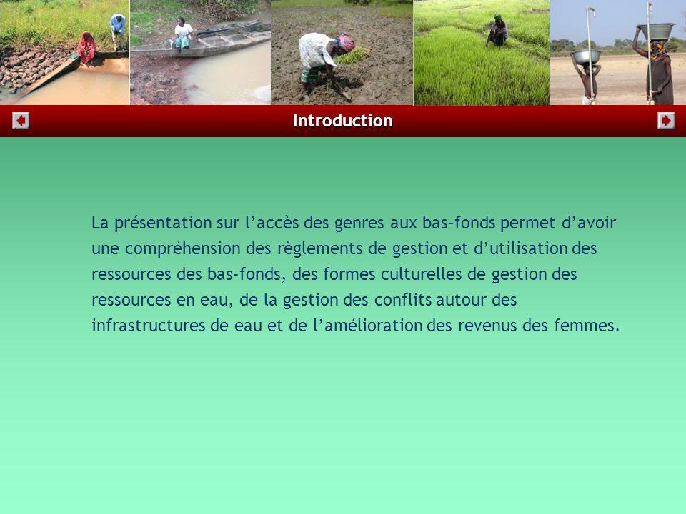 La présentation sur l'accès des genres aux bas-fonds permet d'avoir une compréhension des règlements de gestion et d'utilisation des ressources des bas-fonds, des formes culturelles de gestion des ressources en eau, de la gestion des conflits autour des infrastructures de eau et de l'amélioration des revenus des femmes.