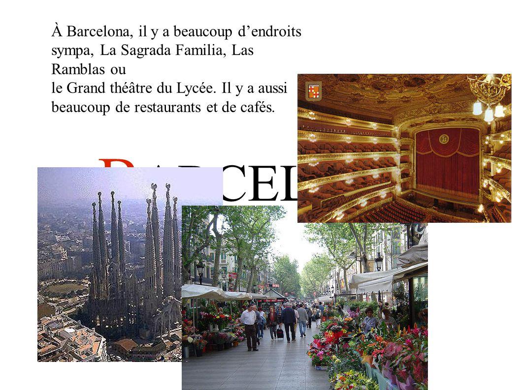 B ARCELONA À Barcelona, il y a beaucoup d'endroits sympa, La Sagrada Familia, Las Ramblas ou le Grand théâtre du Lycée.