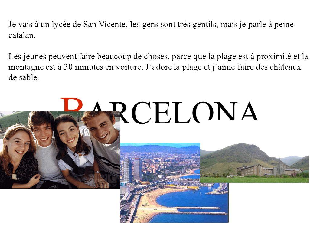 B ARCELONA Je vais à un lycée de San Vicente, les gens sont très gentils, mais je parle à peine catalan.