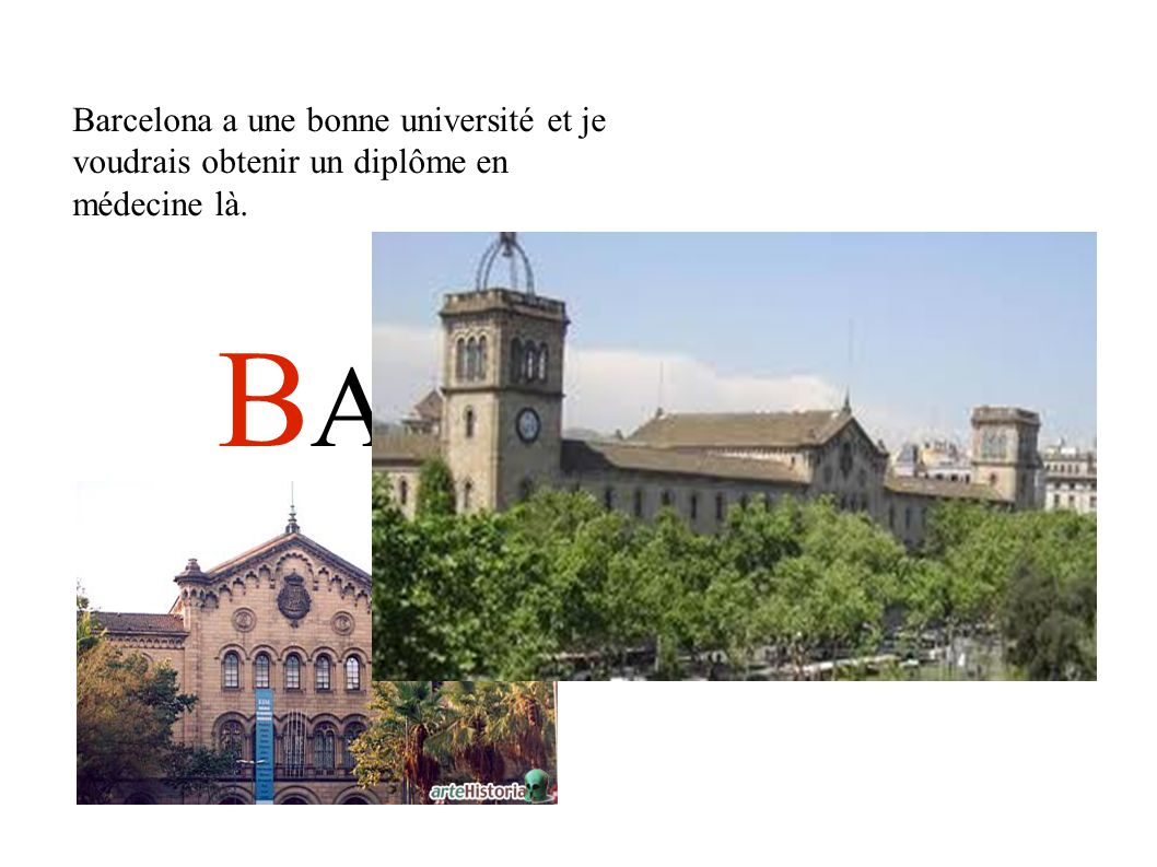 Barcelona a une bonne université et je voudrais obtenir un diplôme en médecine là. B ARCELONA