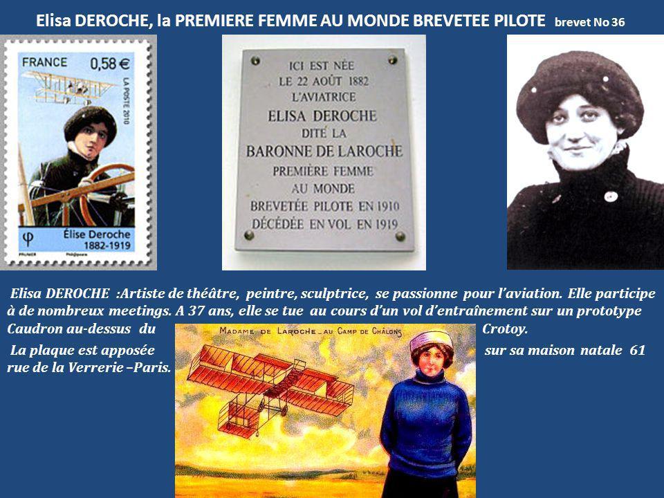 Elisa DEROCHE, la PREMIERE FEMME AU MONDE BREVETEE PILOTE brevet No 36 Elisa DEROCHE :Artiste de théâtre, peintre, sculptrice, se passionne pour l'avi