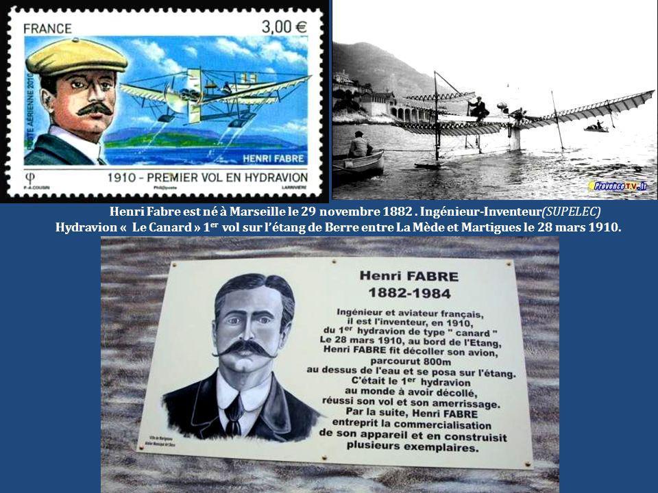 Henri Fabre est né à Marseille le 29 novembre 1882. Ingénieur-Inventeur(SUPELEC) Hydravion « Le Canard » 1 er vol sur l'étang de Berre entre La Mède e