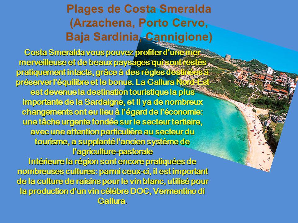 Plages de Costa Smeralda (Arzachena, Porto Cervo, Baja Sardinia, Cannigione) Costa Smeralda vous pouvez profiter d une mer merveilleuse et de beaux paysages qui sont restés pratiquement intacts, grâce à des règles destinées à préserver l équilibre et le bonus.