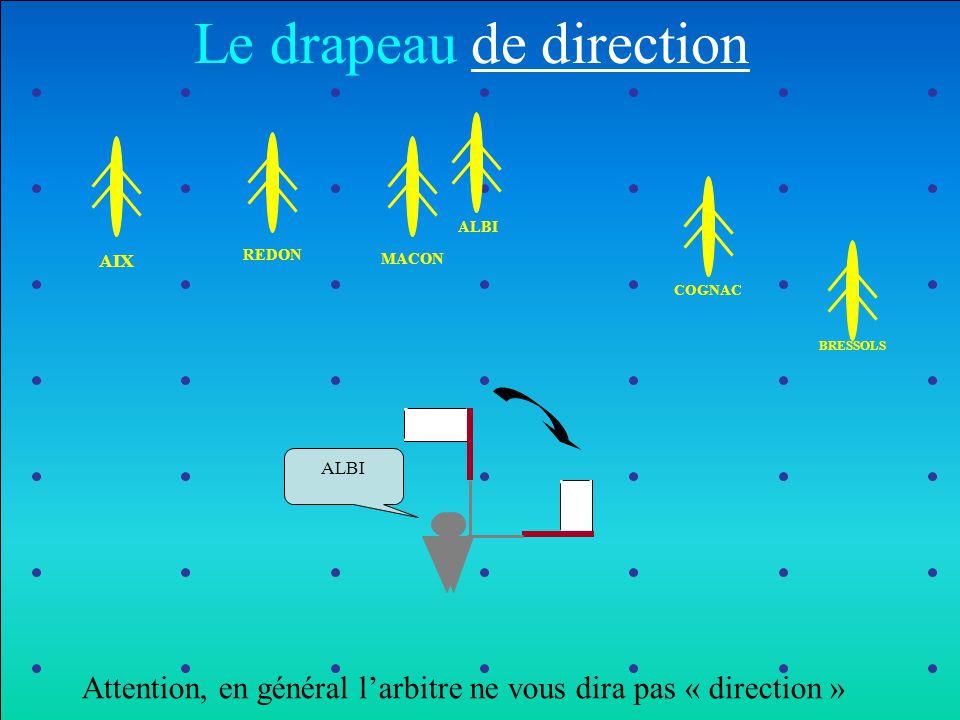 ALBI BRESSOLS COGNAC MACONREDON AIX Le drapeau de direction ALBI Attention, en général l'arbitre ne vous dira pas « direction »