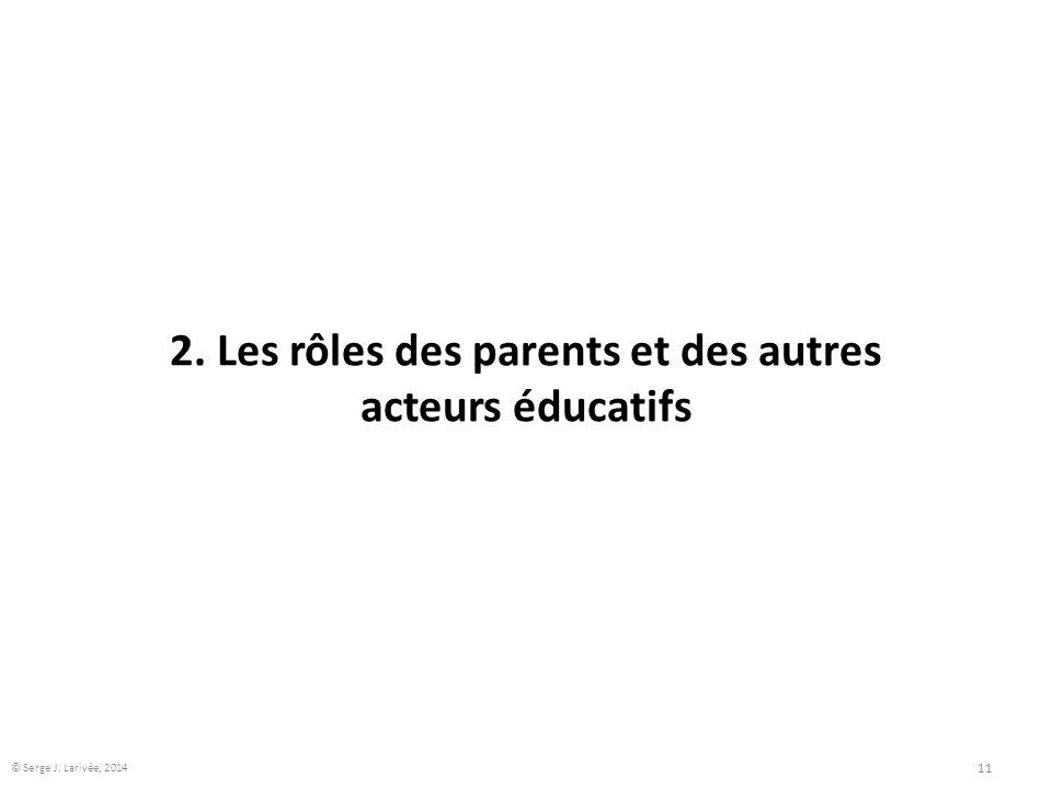 2. Les rôles des parents et des autres acteurs éducatifs 11 © Serge J. Larivée, 2014