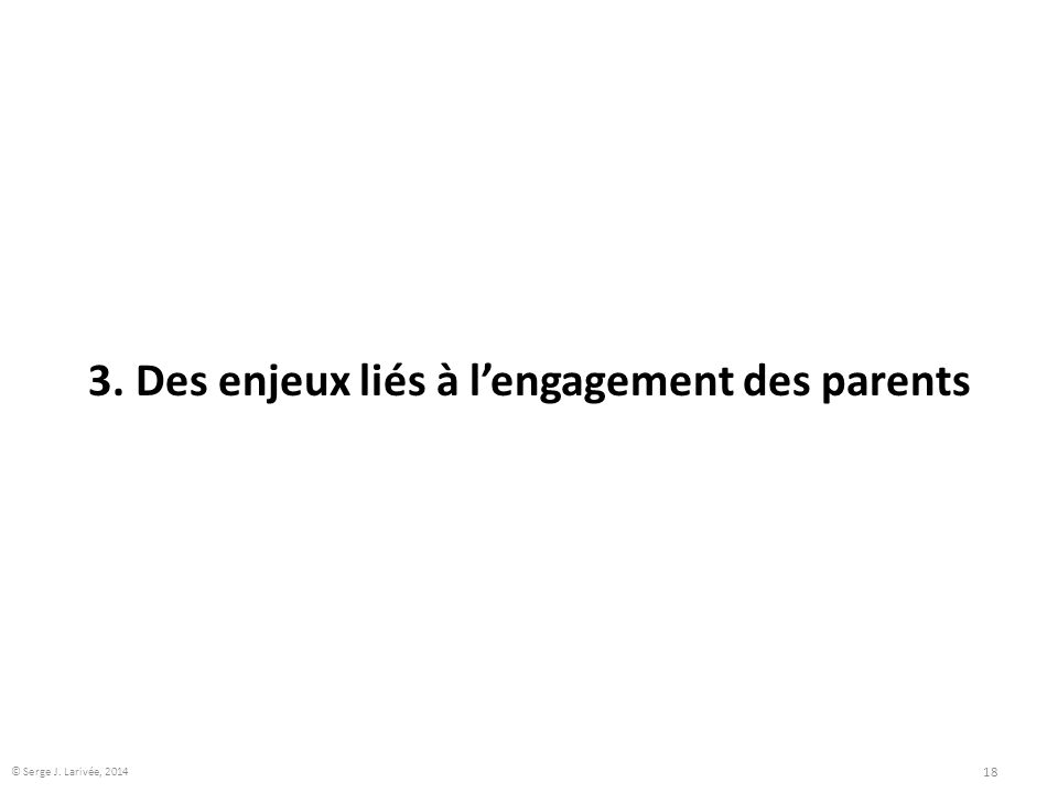 3. Des enjeux liés à l'engagement des parents 18 © Serge J. Larivée, 2014
