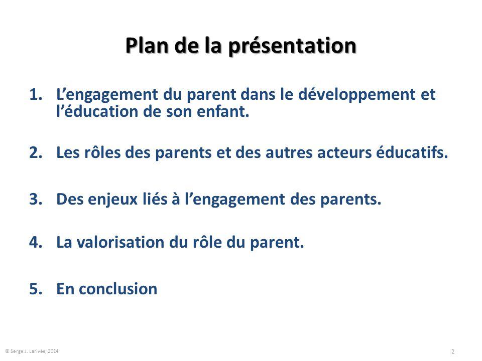 Plan de la présentation 1.L'engagement du parent dans le développement et l'éducation de son enfant. 2.Les rôles des parents et des autres acteurs édu